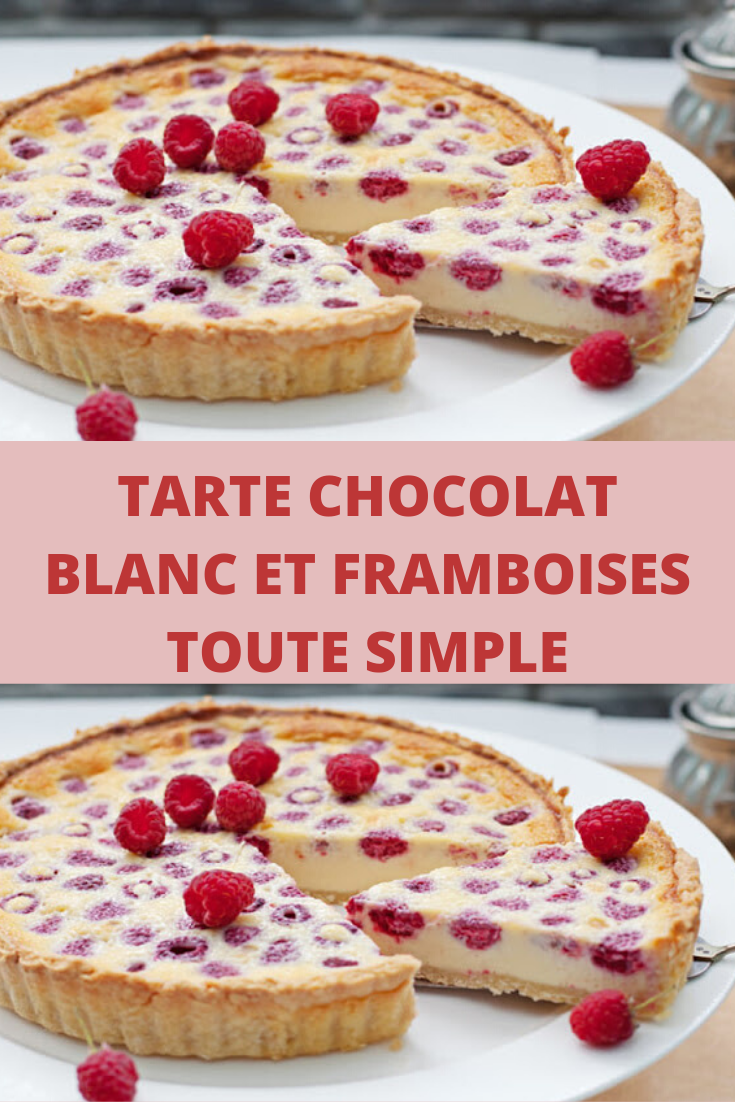 Tarte chocolat blanc et framboises toute simple