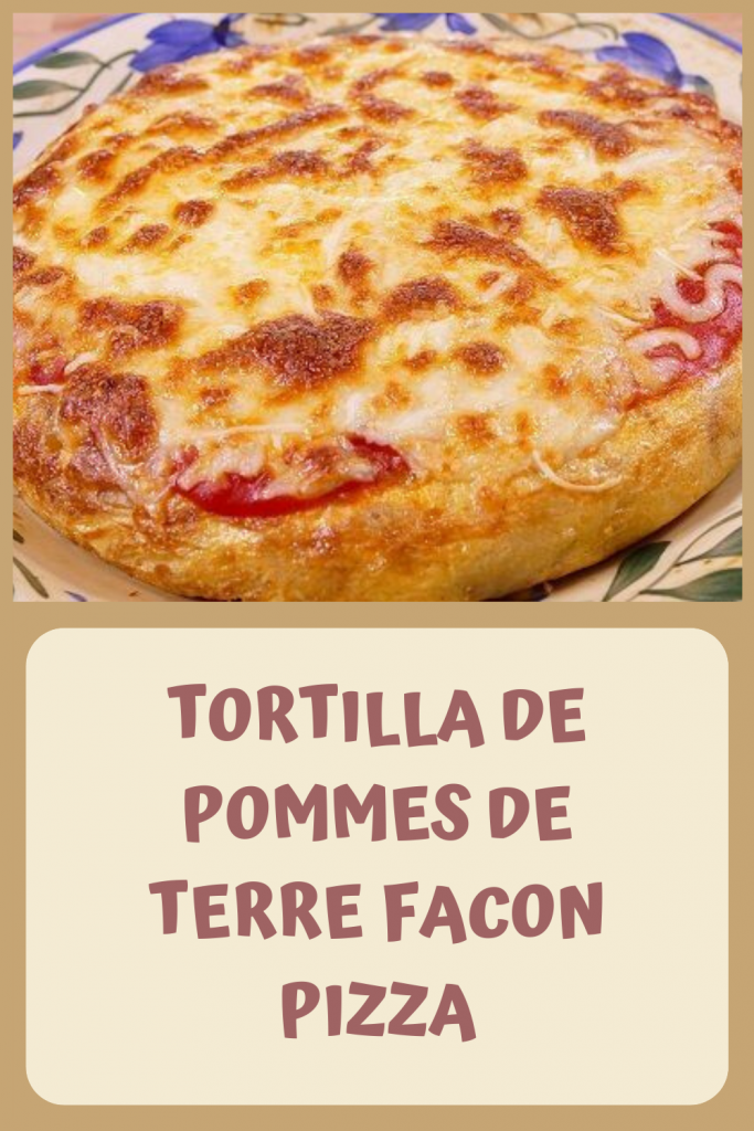 TORTILLA DE POMMES DE TERRE FACON PIZZA